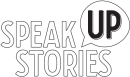 Speak Up Stories